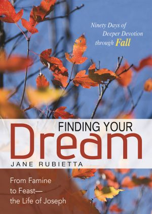 Finding Your Dream: From Famine to Feast—the Life of Joseph