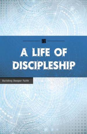 A Life of Discipleship  (Building Deeper Faith Series)