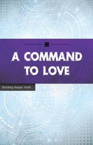 A Command to Love  (Building Deeper Faith Series)