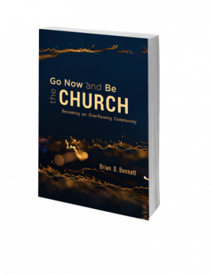 Go Now and Be the Church: Becoming an Overflowing Community