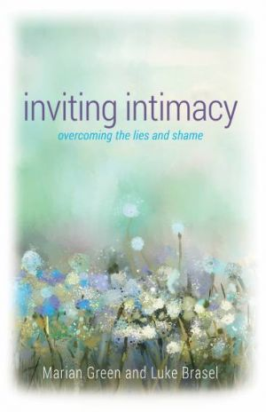 Inviting Intimacy: Overcoming the Lies and Shame