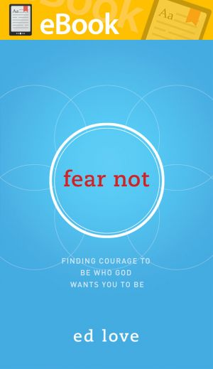 Fear Not: Finding Courage to Be Who God Wants You to Be **E-BOOK**