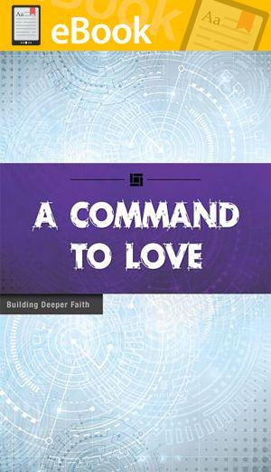 A Command to Love **E-BOOK** (Building Deeper Faith Series)