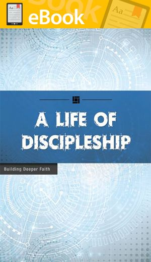 A Life of Discipleship **E-BOOK** (Building Deeper Faith Series)