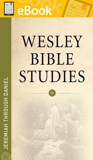Wesley Bible Studies: Jeremiah through Daniel **E-BOOK**