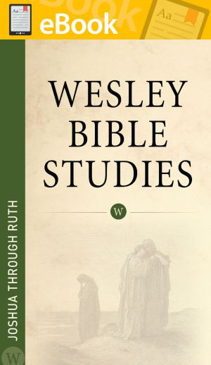 Wesley Bible Studies: Joshua through Ruth **E-BOOK**