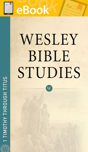 Wesley Bible Studies: 1 Timothy through Titus **E-BOOK**