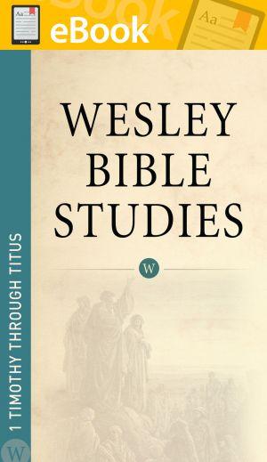 Wesley Bible Studies: 1 Timothy through Titus **E-BOOK**