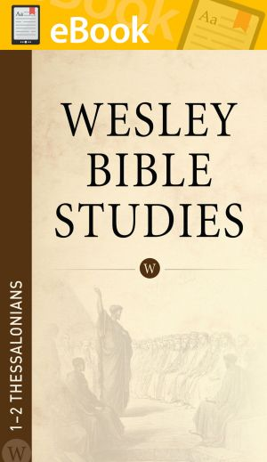 Wesley Bible Studies: 1-2 Thessalonians **E-BOOK**