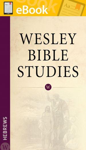 Wesley Bible Studies: Hebrews **E-BOOK**