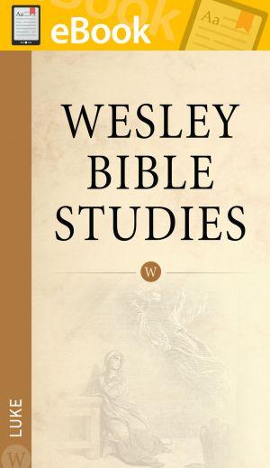 Wesley Bible Studies: Luke **E-BOOK**