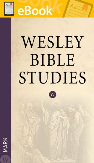 Wesley Bible Studies: Mark **E-BOOK**