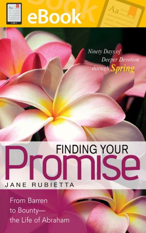 Finding Your Promise: From Barren to Bounty—the Life of Abraham **E-BOOK**