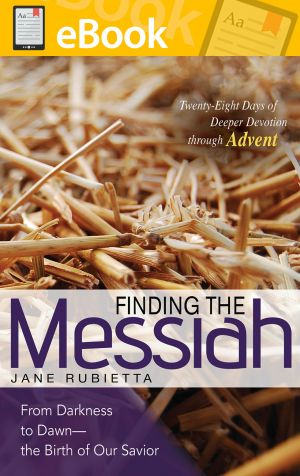 Finding the Messiah: From Darkness to Dawn—the Birth of Our Savior **E-BOOK**