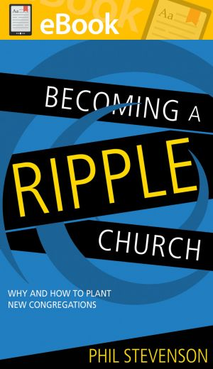 Becoming A Ripple Church: Why and How to Plant New Congregations **E-BOOK**