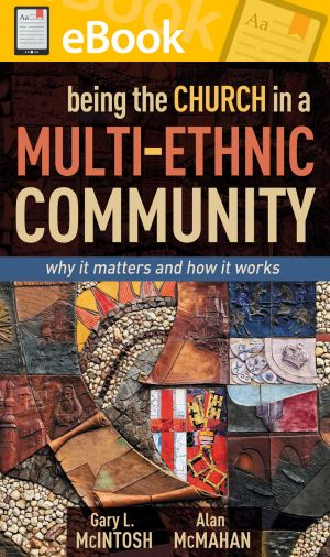 Being the Church in a Multi-Ethnic Community: Why It Matters and How It Works **E-BOOK**