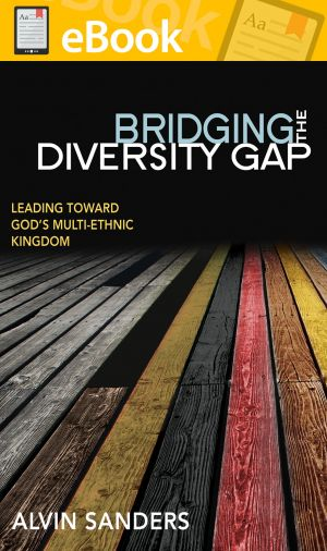 Bridging the Diversity Gap: Leading toward God's Multi-Ethnic Kingdom **E-BOOK**