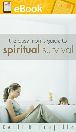 The Busy Mom's Guide to Spiritual Survival **E-BOOK**