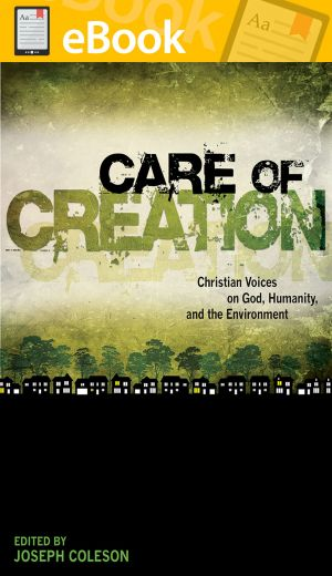 Care of Creation: Christian Voices on God, Humanity, and the Environment **E-BOOK**