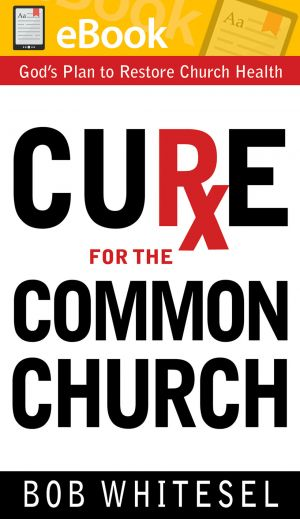 Cure for the Common Church: God's Plan to Restore Church Health **E-BOOK**