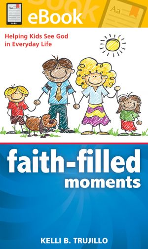 Faith-Filled Moments: Helping Kids See God in Everyday Life **E-BOOK**