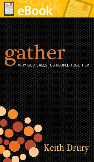 Gather: Why God Calls His People Together **E-BOOK**