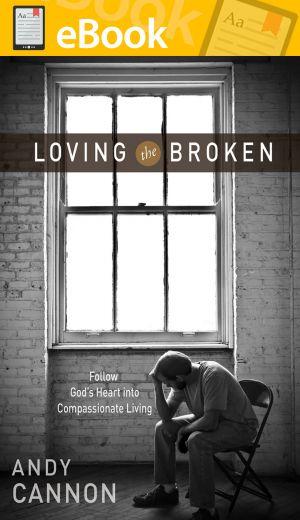 Loving the Broken: Follow God's Heart into Compassionate Living **E-BOOK**