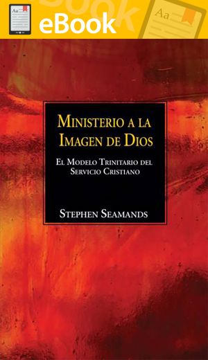 SPANISH - Ministerio a la Imagen de Dios: El Modelo Trinitario del Servicio Cristiano **E-BOOK**(Ministry in the Image of God: The