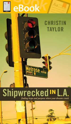 Shipwrecked in L.A.: Finding Hope and Purpose When Your Dreams Crash **E-BOOK**
