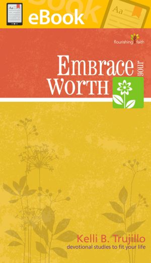 Embrace Your Worth **E-BOOK** (Flourishing Faith Devotional Studies)