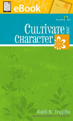 Cultivate Your Character **E-BOOK** (Flourishing Faith Devotional Studies)