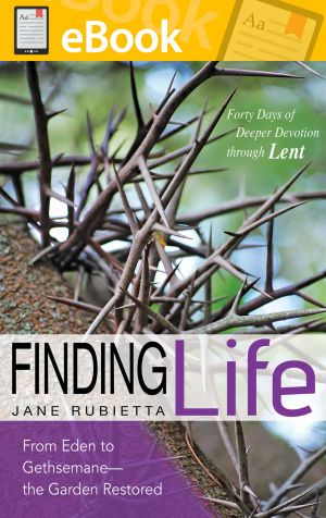 Finding Life:  From Eden to Gethsemane—the Garden Restored **E-BOOK**