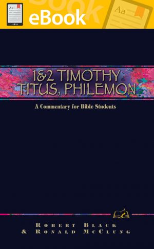 1 & 2 Timothy, Titus, Philemon: A Commentary for Bible Students **E-BOOK**  (Wesley Bible Commentary Series)