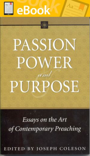 Passion, Power, and Purpose: Essays on the Art of Contemporary Preaching **E-BOOK**