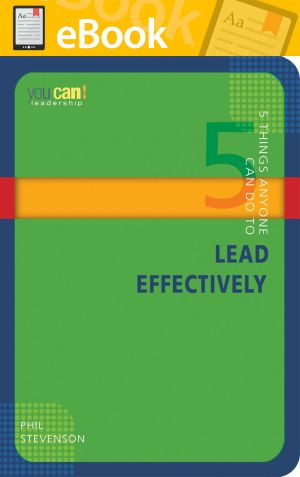 5 Things Anyone Can Do to Lead Effectively **E-BOOK** (You Can! Series)