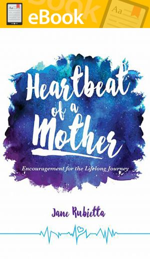 Heartbeat of a Mother: Encouragement for the Lifelong Journey **E-BOOK**