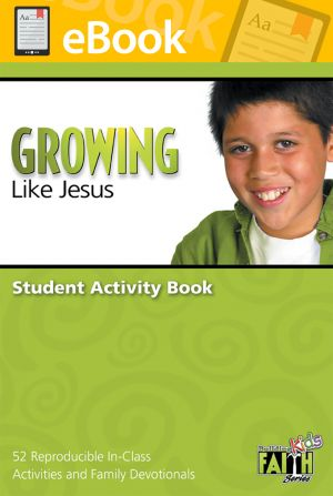 Building Faith Kids Series - Growing Like Jesus Student Activity Book (Elementary) **PDF**