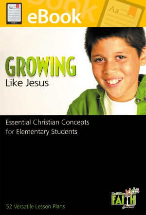 Building Faith Kids Series - Growing Like Jesus: Essential Christian Concepts for Elementary Students **PDF**