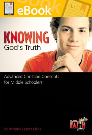 Building Faith Kids Series - Knowing God's Truth: Advanced Christian Concepts for Middle Schoolers **PDF**