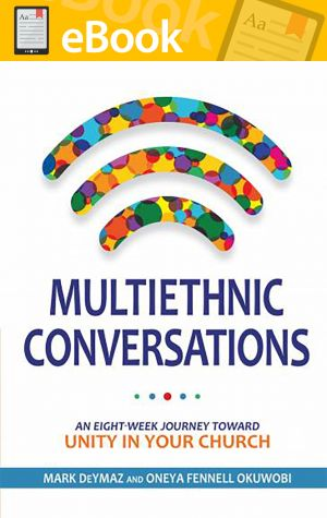 Multiethnic Conversations: An Eight-Week Journey toward Unity in Your Church **E-BOOK**