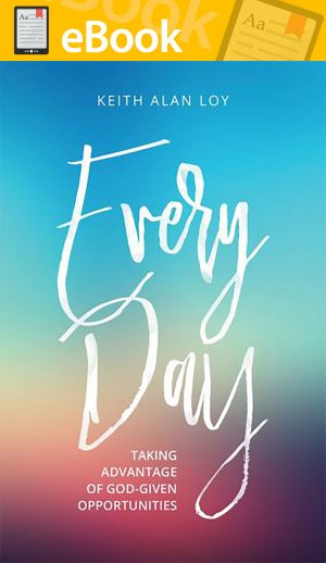 Every Day: Taking Advantage of God-Given Opportunities **E-BOOK**