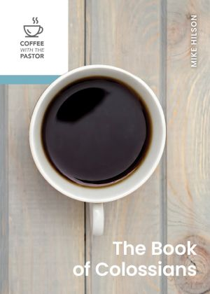 The Book of Colossians (Coffee with the Pastor series)