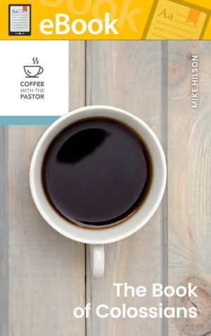 The Book of Colossians (Coffee with the Pastor series) **E-Book**