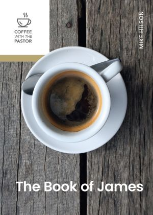 The Book of James (Coffee with the Pastor series) **PRE-ORDER**