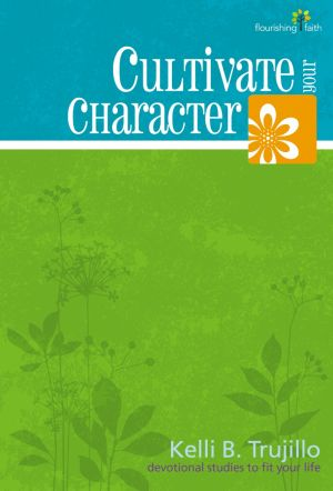 Cultivate Your Character (Flourishing Faith'Devotional Studies to Fit Your Life)