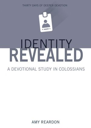 Identity Revealed: A Devotional Study in Colossians - **PRE-ORDER**