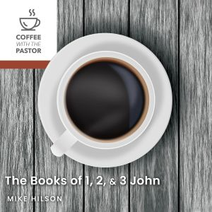 The Books of 1, 2, & 3 John  (Coffee with the Pastor series) **Audio Book**