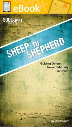 Sheep to Shepherd: Guiding Others toward Maturity in Christ **E-BOOK** (SoulShift Bible Study)