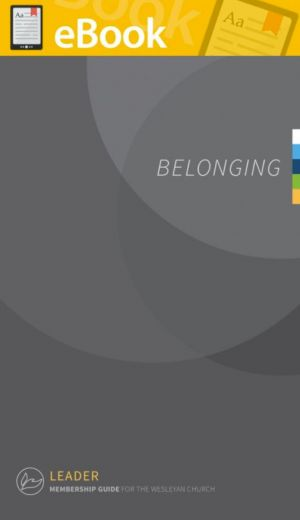 Belonging: A Guide for Membership in The Wesleyan Church - Leader **E-BOOK**