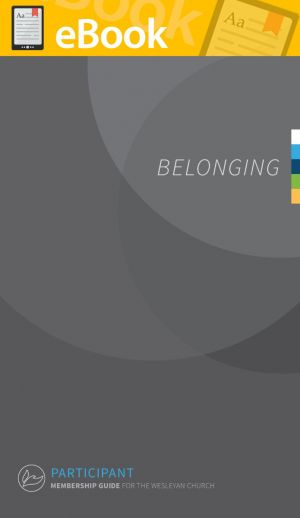 Belonging: A Guide for Membership in The Wesleyan Church - Participant **E-BOOK**